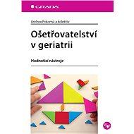 Ošetřovatelství v geriatrii - Andrea Pokorná, kolektiv a