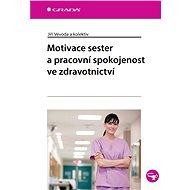 Motivace sester a pracovní spokojenost ve zdravotnictví - Jiří Vévoda, kolektiv a