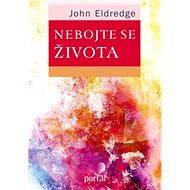 Nebojte se života - John Eldredge