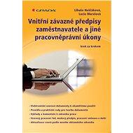 Vnitřní závazné předpisy zaměstnavatele a jiné pracovněprávní úkony - Libuše Neščáková, Lucie Marelová