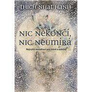 Nic nekončí, nic neumírá - ThichNhat Hanh