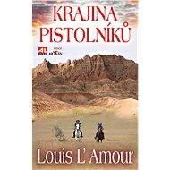 Krajina pistolníků - Louis L' Amour