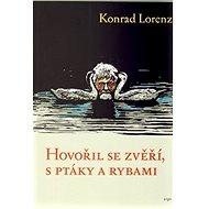 Hovořil se zvěří, ptáky a rybami - Konrad Lorenz