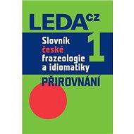 Slovník české frazeologie a idiomatiky 1: Přirovnání - Kniha