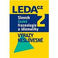 Slovník české frazeologie a idiomatiky 2: Výrazy neslovesné - Kniha