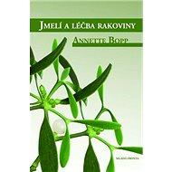 Jmelí a léčba rakoviny: Jak léčit rakovinu touto zázračnou bylinou - Kniha