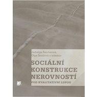 Sociální konstrukce nerovností pod kvalitativní lupou - Kniha