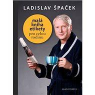 Malá kniha etikety pro celou rodinu: Praktické rádce pro důležité příležitosti - Kniha