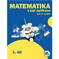 Matematika a její aplikace pro 3. ročník 1. díl: 3. ročník - Kniha
