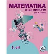 Matematika a její aplikace pro 3. ročník 3. díl: 3. ročník - Kniha