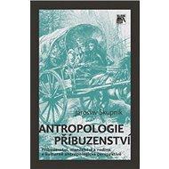 Antropologie příbuzenství: Příbuzenství, manželství a rodina v kulturně antropologické perspektivě - Kniha