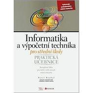 Informatika a výpočetní technika pro střední školy: Praktická učebnice - Kniha