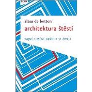 Architektura štěstí: Tajné umění zařídit si život - Kniha
