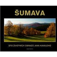 Šumava: Sto životních obrazů Jana Kavaleho - Kniha