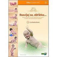 Rozvíjej se, děťátko...: moderní poznatky o významu správné stimulace kojence v souladu s jeho psych - Kniha
