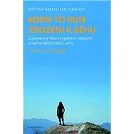 Born to run Zrozeni k běhu: Zapomenutý národ a tajemství nejlepších a nejšťastnějších běžců světa - Kniha