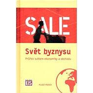 Svět byznysu: Průřez světem ekonomiky a obchodu. - Kniha