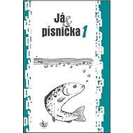 Já & písnička 1: Zpěvník pro žáky základních škol - Kniha