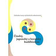 Čínský, japonský a korejský buddhismus: Základní texty východních náboženství 3 - Kniha