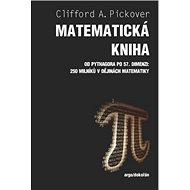 Matematická kniha: Od Pythagora po 57. dimenzi: 250 milníků v dějinách matematiky - Kniha