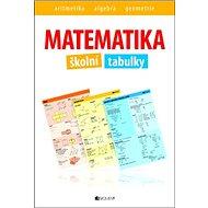 Matematika školní tabulky: aritmetika, algebra, geometrie - Kniha