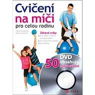 Cvičení na míči pro celou rodinu + DVD: Zdravé cviky - Kniha