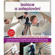 Izolace a zateplování: Pracovní postupy krok za krokem - Kniha
