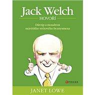 Jack Welch hovoří: Důvtip a moudrost největšího světového byznysmena - Kniha