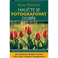 Naučte se fotografovat dobře: Základy fotografie. Kompozice. Expozice. Detail - Kniha