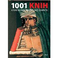 1001 knih, které musíte přečíst, než zemřete - Kniha