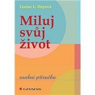 Miluj svůj život: osobní příručka - Kniha