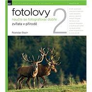 Fotolovy 2: Naučte se fotografovat dobře zvířata v přírodě - Kniha