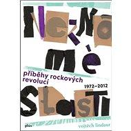 Neznámé slasti: Příběhy rockových revolucí 1972–2012 - Kniha