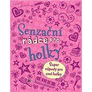 Senzační rádce pro holky: Super nápady pro cool holky - Kniha