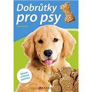 Dobrůtky pro psy: Zdravé a lákavé pamlsky - Kniha