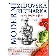 Moderní židovská kuchařka: aneb šoulet a jiné - Kniha