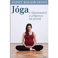 Jóga v těhotenství a příprava k porodu - Kniha