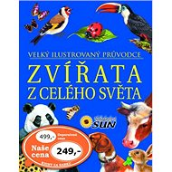 Zvířata z celého světa: Velký ilustrovaný průvodce - Kniha