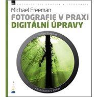 Fotografie v praxi DIGITÁLNÍ ÚPRAVY - Kniha