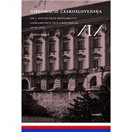 Diplomacie Československa Díl I.: Nástin dějin ministerstva zahraničních věcí a diplomacie (1918-199 - Kniha