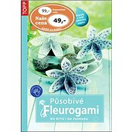 Působivé Fleurogami: do bytu i na zahradu - Kniha