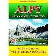 Alpy Nejkrásnější vyhlídky: 40 túr v oblasti Weetterstein a Dolomity - Kniha