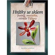 Hrátky se sklem: Fusing, mozaika, vitráže Tiffany - Kniha