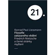 Filosofie zakázaného vědění: Friedrich Nietzsche a černé stránky myšlení - Kniha