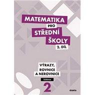 Matematika pro střední školy 2.díl Učebnice: Výrazy, rovnice a nerovnice - Kniha