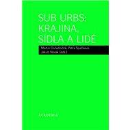 Sub Urbs: krajina, sídla a lidé - Kniha
