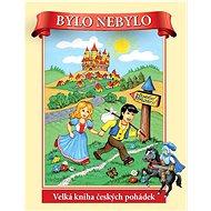 Bylo nebylo: Velká kniha českých pohádek - Kniha