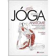 JÓGA Anatomie: Váš ilustrovaný průvodce pozicemi, pohyby a dýchacími technikami - Kniha