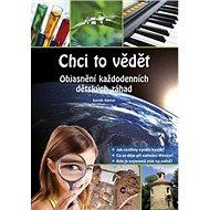 Chci to vědět: Objasnění každodenních dětských záhad - Kniha