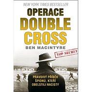 Operace Double Cross: Podivný příběh špionů, kteří obelstili nacisty - Kniha